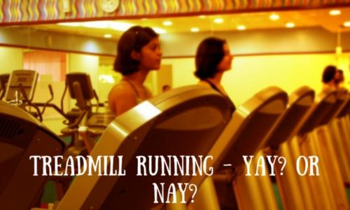 Treadmill Running – Yay? or Nay?