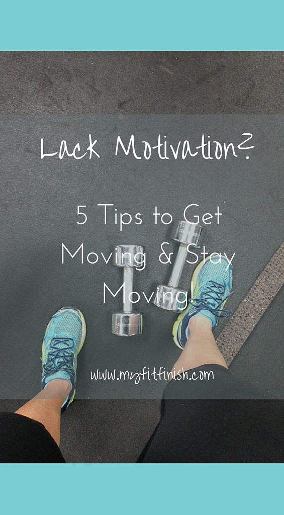 Lack Motivation?  5 tips to stay and get going on your goals!