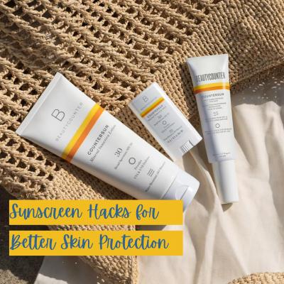 Sunscreen Hacks for Better Skin Protection